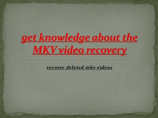 get knowledge about the MKV video recovery