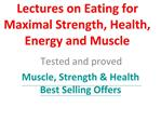 Eating for Maximal Strength, Health, Energy and Muscle