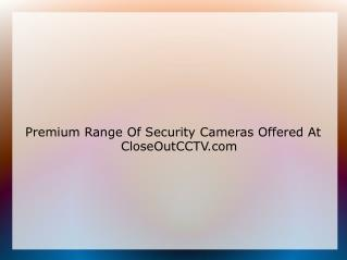 Premium Range Of Security Cameras Offered At CloseOutCCTV.co