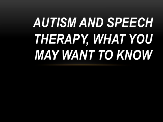 Autism And Speech Therapy, What You May Want To Know