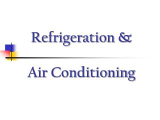 Refrigeration    Air Conditioning