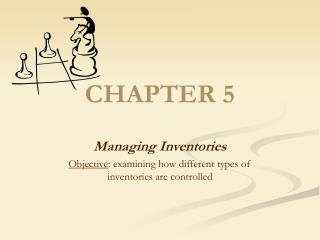 Managing Inventories Objective: examining how different types of inventories are controlled