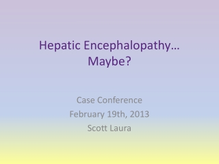 Hepatic Encephalopathy… Maybe?