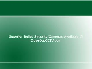 Superior Bullet Security Cameras Available @ CloseOutCCTV