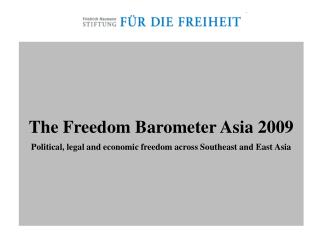 The Freedom Barometer Asia 2009 Political, legal and economic freedom across Southeast and East Asia