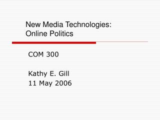 New Media Technologies:  Online Politics