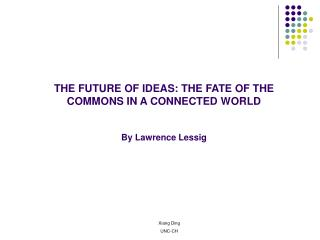 THE FUTURE OF IDEAS: THE FATE OF THE COMMONS IN A CONNECTED WORLD By Lawrence Lessig