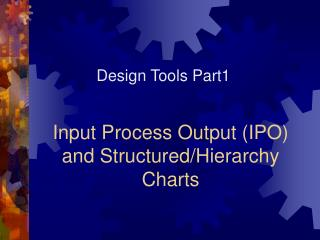 Input Process Output (IPO) and Structured/Hierarchy Charts