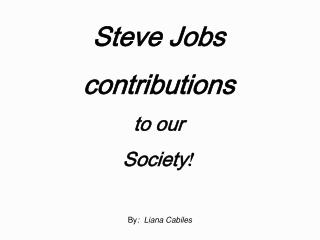 Steve Jobs contributions  to our Society !