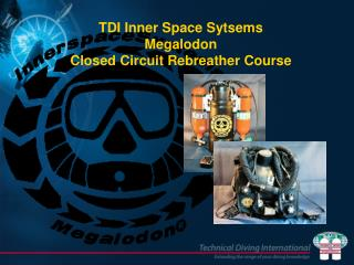 TDI Inner Space Sytsems Megalodon Closed Circuit Rebreather Course