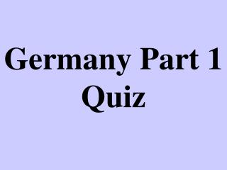 Germany Part 1 Quiz