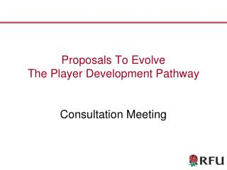 Proposals To Evolve The Player Development Pathway Consultation Meeting