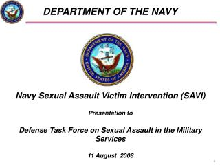 Navy Sexual Assault Victim Intervention (SAVI)  Presentation to  Defense Task Force on Sexual Assault in the Military Se