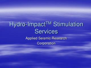 Hydro-Impact TM  Stimulation Services