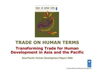 TRADE ON HUMAN TERMS Transforming Trade for Human  Development in Asia and the Pacific Asia-Pacific Human Development Re