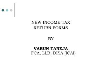 NEW INCOME TAX  RETURN FORMS  BY  VARUN TANEJA  FCA, LLB, DISA (ICAI)