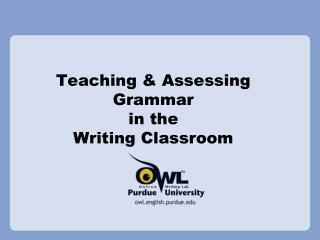 Teaching & Assessing Grammar  in the  Writing Classroom