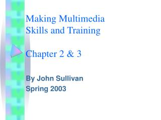 Making Multimedia Skills and Training Chapter 2 & 3