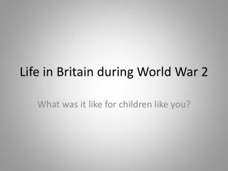 Life in Britain during World War 2