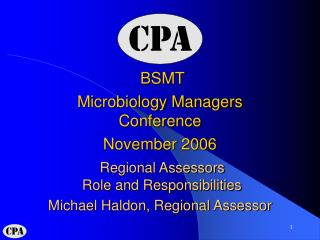BSMT Microbiology Managers Conference November 2006 Regional Assessors Role and Responsibilities Michael Haldon, Regio