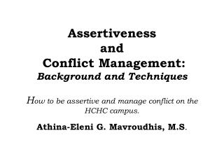 Assertiveness  and  Conflict Management:  Background and Techniques H ow to be assertive and manage conflict on the HCHC