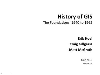 History of GIS The Foundations: 1940 to 1965