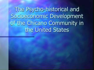 The Psycho-historical and Socioeconomic Development of the Chicano Community in the United States