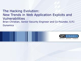 The Hacking Evolution:  New Trends in Web Application Exploits and Vulnerabilities  Brian Christian, Senior Security Eng