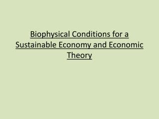 Biophysical Conditions for a Sustainable Economy and Economic ...