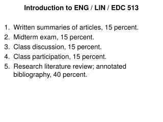 Introduction to ENG / LIN / EDC 513 Written summaries of articles, 15 percent. Midterm exam, 15 percent. Class discussio