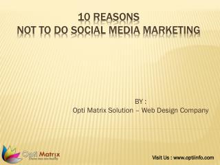 10 Reasons Not To Do Social Media Marketing