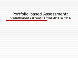 Portfolio-based Assessment:  A constructivist approach to measuring learning.