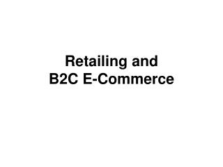 Retailing and  B2C E-Commerce