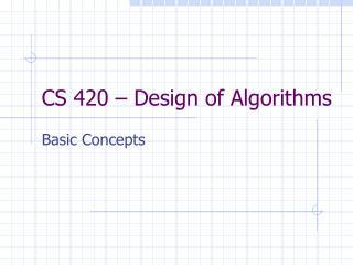 CS 420 – Design of Algorithms