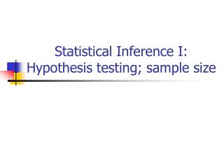 Statistical Inference I: Hypothesis testing; sample size