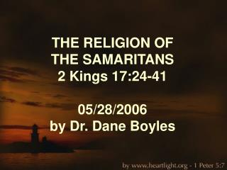 THE RELIGION OF  THE SAMARITANS 2 Kings 17:24-41 05/28/2006 by Dr. Dane Boyles
