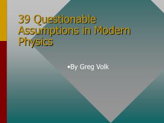 39 Questionable Assumptions in Modern Physics