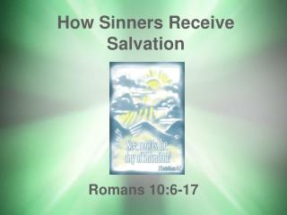 How Sinners Receive Salvation