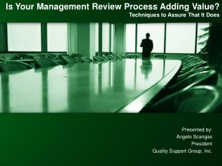 Is Your Management Review Process Adding Value? Techniques to Assure That It Does
