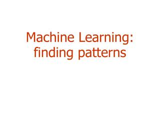 Machine Learning: finding patterns