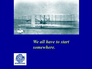 We all have to start somewhere.