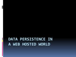 Data Persistence In  A Web Hosted World