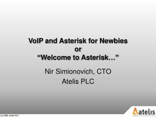 "VoIP and Asterisk for Newbies or ""Welcome to Asterisk…"""