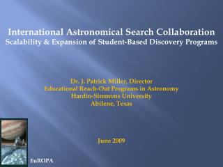 International Astronomical Search Collaboration Scalability & Expansion of Student-Based Discovery Programs Dr. J. Patri