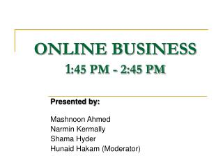 ONLINE BUSINESS 1 :45 PM - 2:45 PM