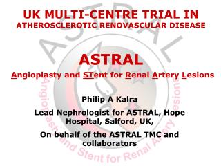 Philip A Kalra Lead Nephrologist for ASTRAL, Hope Hospital, Salford, UK, On behalf of the ASTRAL TMC and collaborators