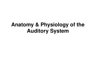 Anatomy & Physiology of the Auditory System