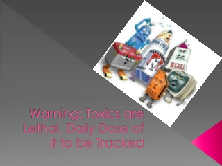 Warning Toxics are Lethal, Daily Dose of it to be Tracked