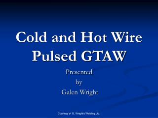 Cold and Hot Wire Pulsed GTAW