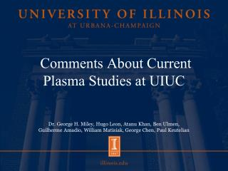 Comments About Current Plasma Studies at UIUC